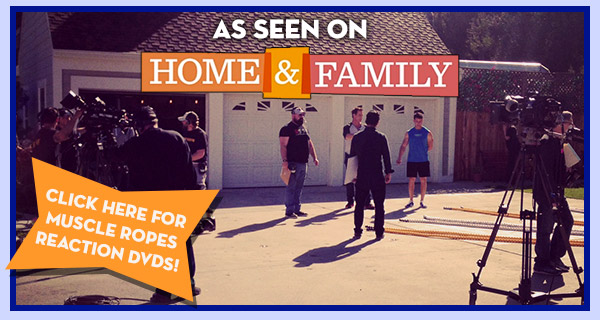 As Seen on 'Home & Family' -- Click here for MUSCLE ROPES REACTION DVDs!